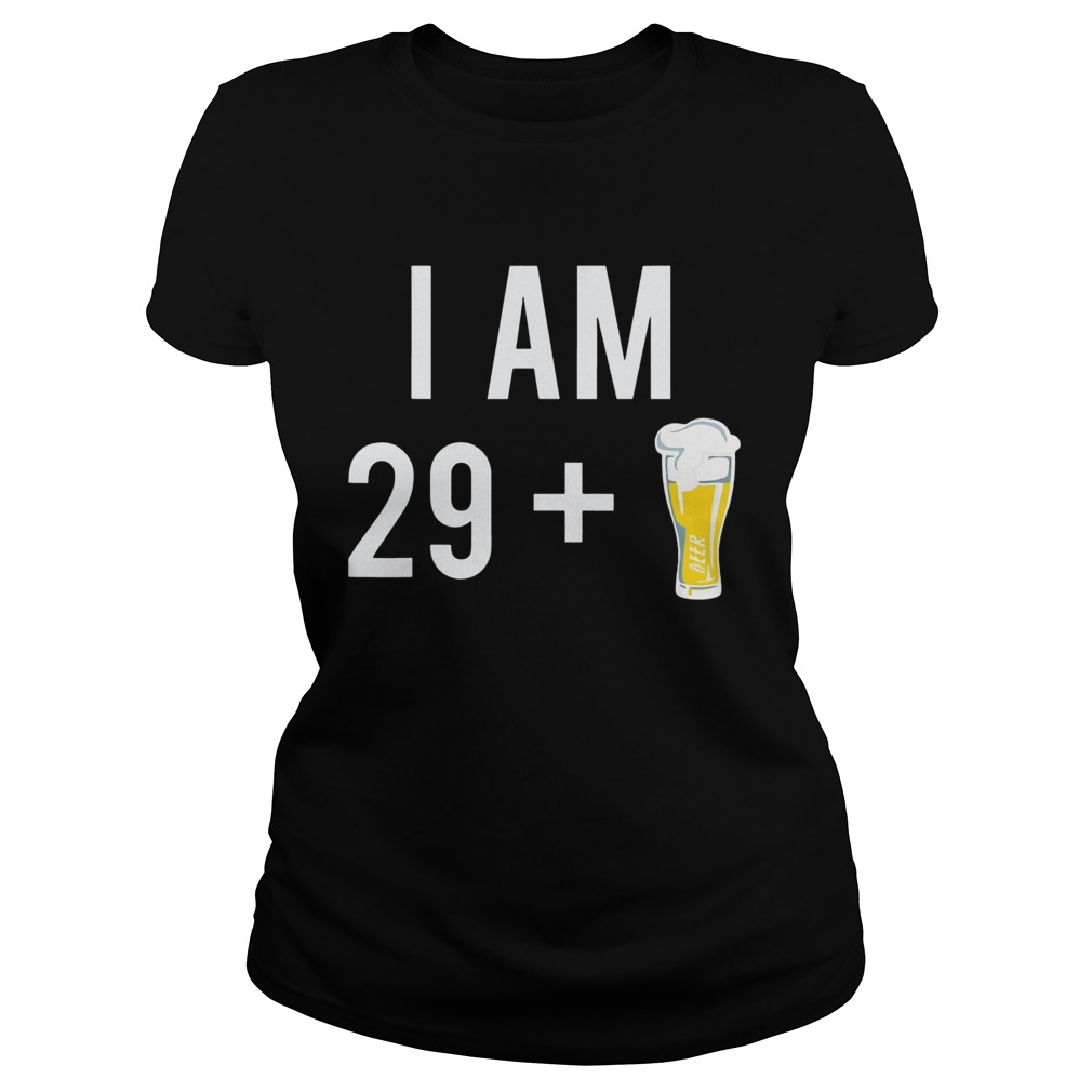 1574151441I Am 29 Plus A Beer 30 Years Old 30th Birthday  Classic Ladies