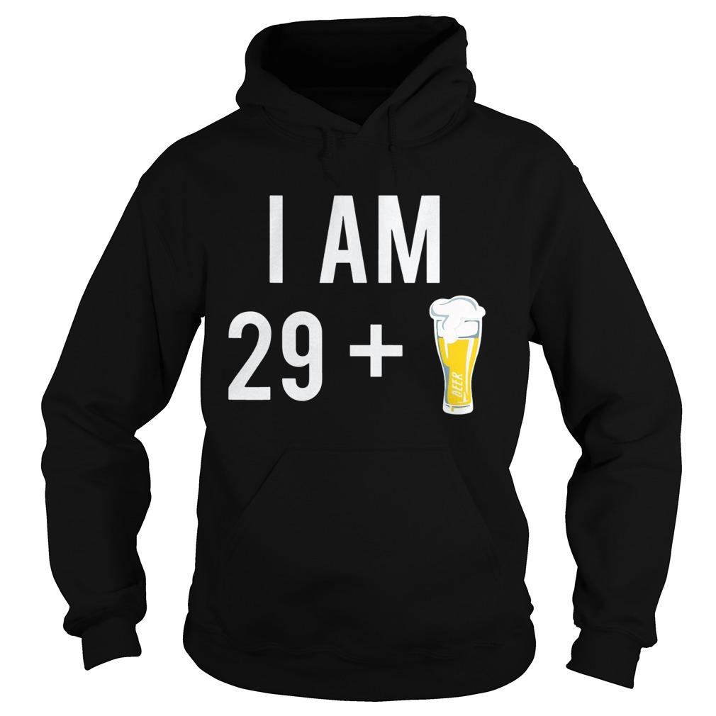 1574151441I Am 29 Plus A Beer 30 Years Old 30th Birthday  Hoodie