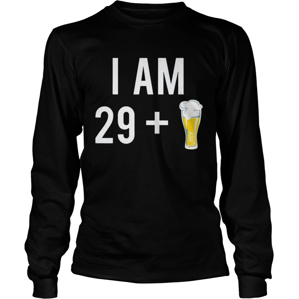 1574151441I Am 29 Plus A Beer 30 Years Old 30th Birthday  LongSleeve
