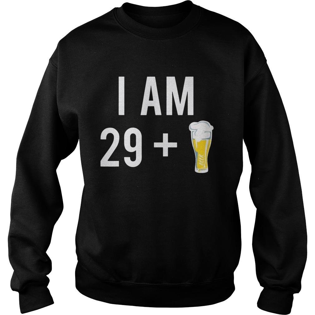 1574151441I Am 29 Plus A Beer 30 Years Old 30th Birthday  Sweatshirt