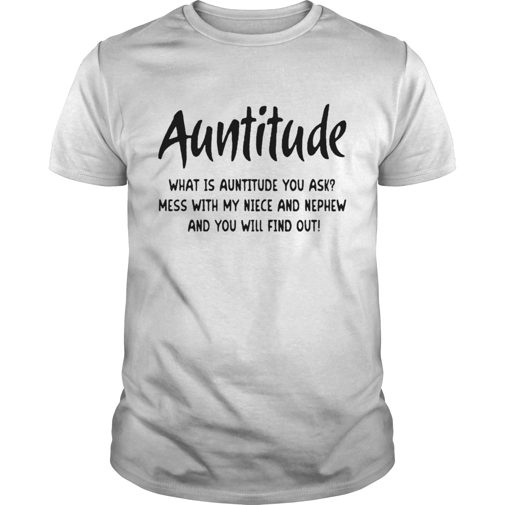 Auntitude Mess With My Niece And Nephew And You Will Find Out Unisex