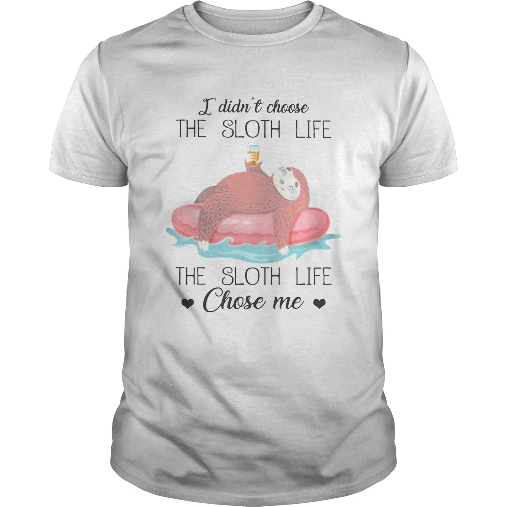 I Didnt Choose The Sloth Life The Sloth Life Chose Me Unisex