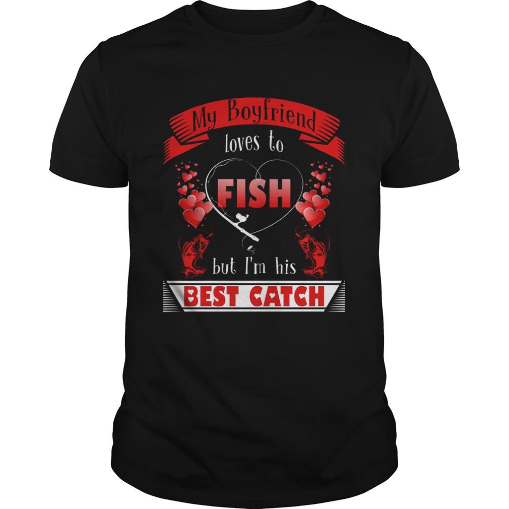 My Boyfriend Loves To Fish But Im His Best Catch Unisex