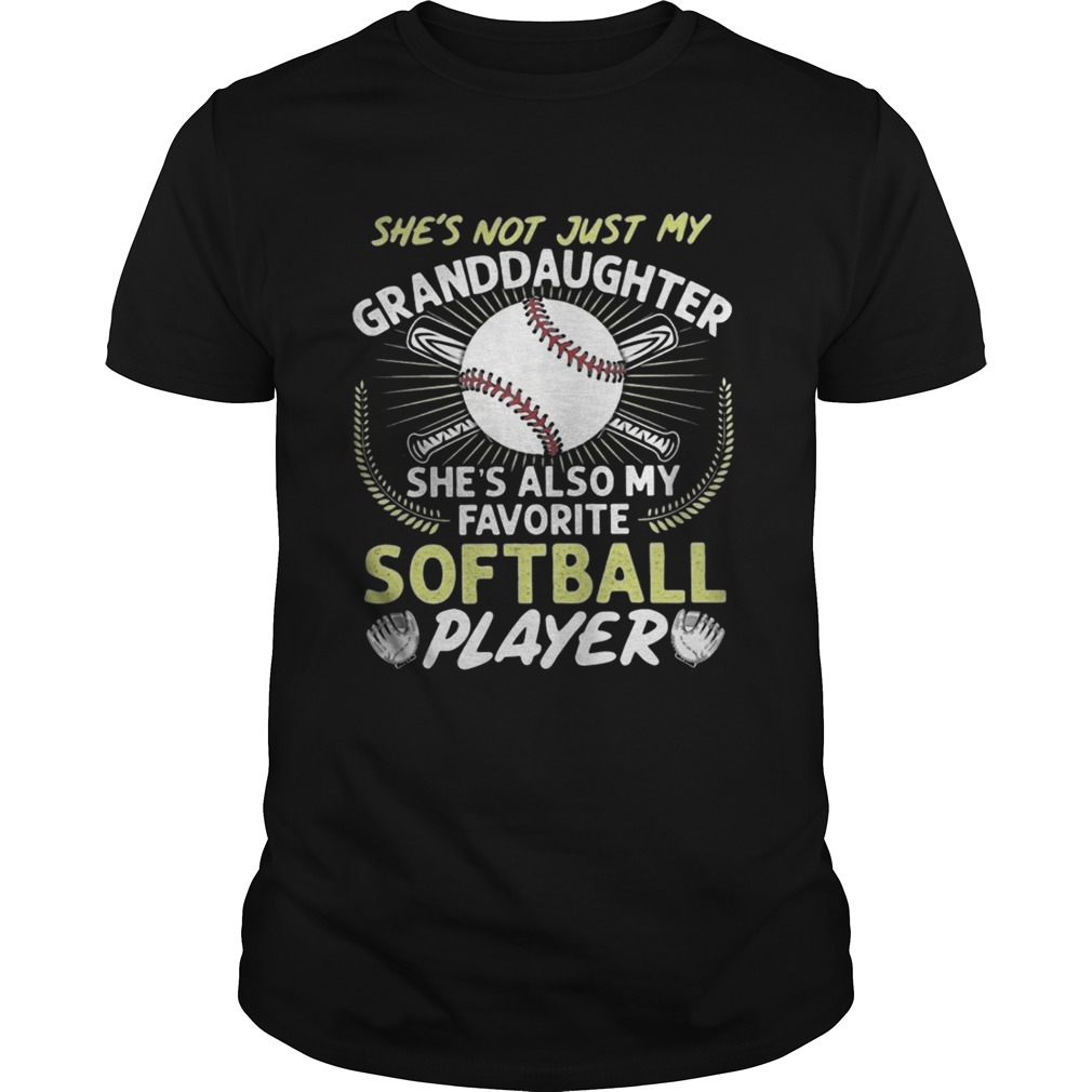 Shes Not Just My Grandaughter Shes Also My Favorite Softball Player Unisex