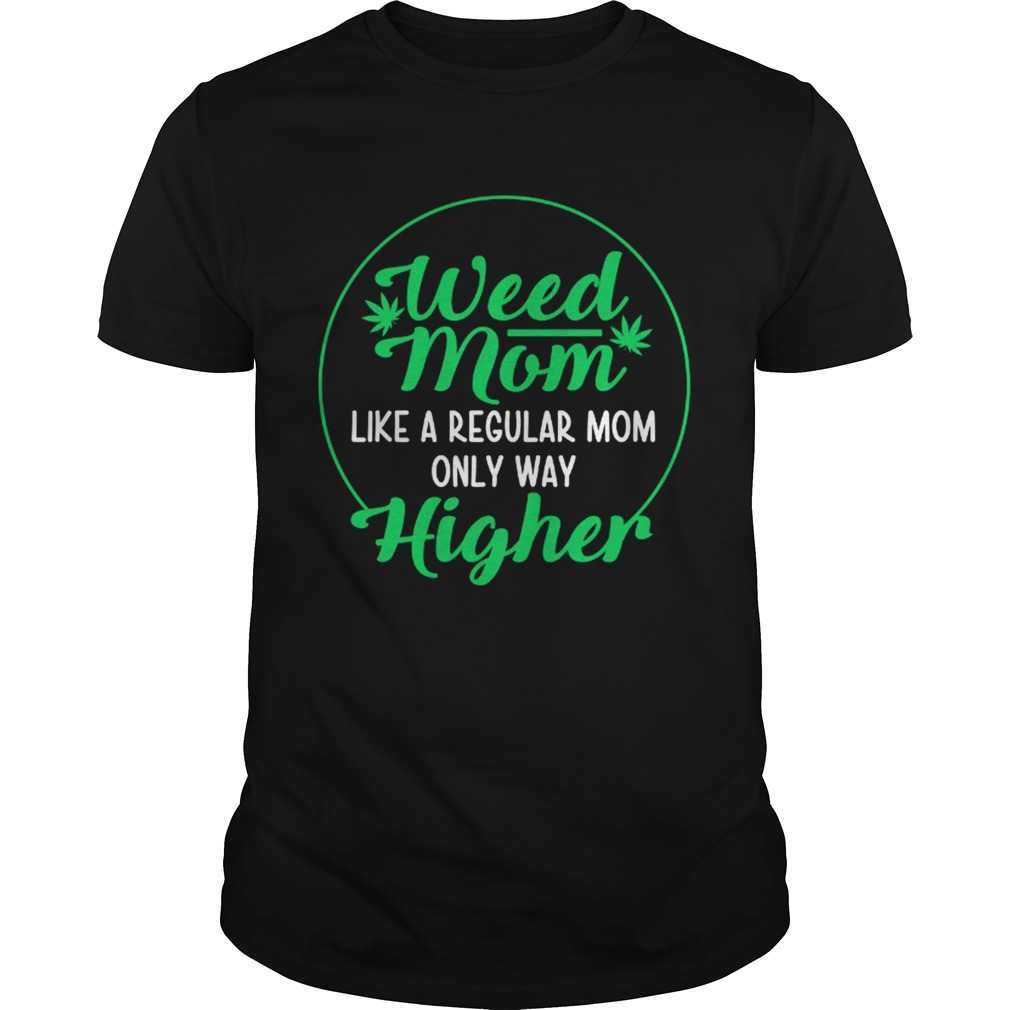 Weed Mom Like A Regular Mom Only Way Higher Unisex