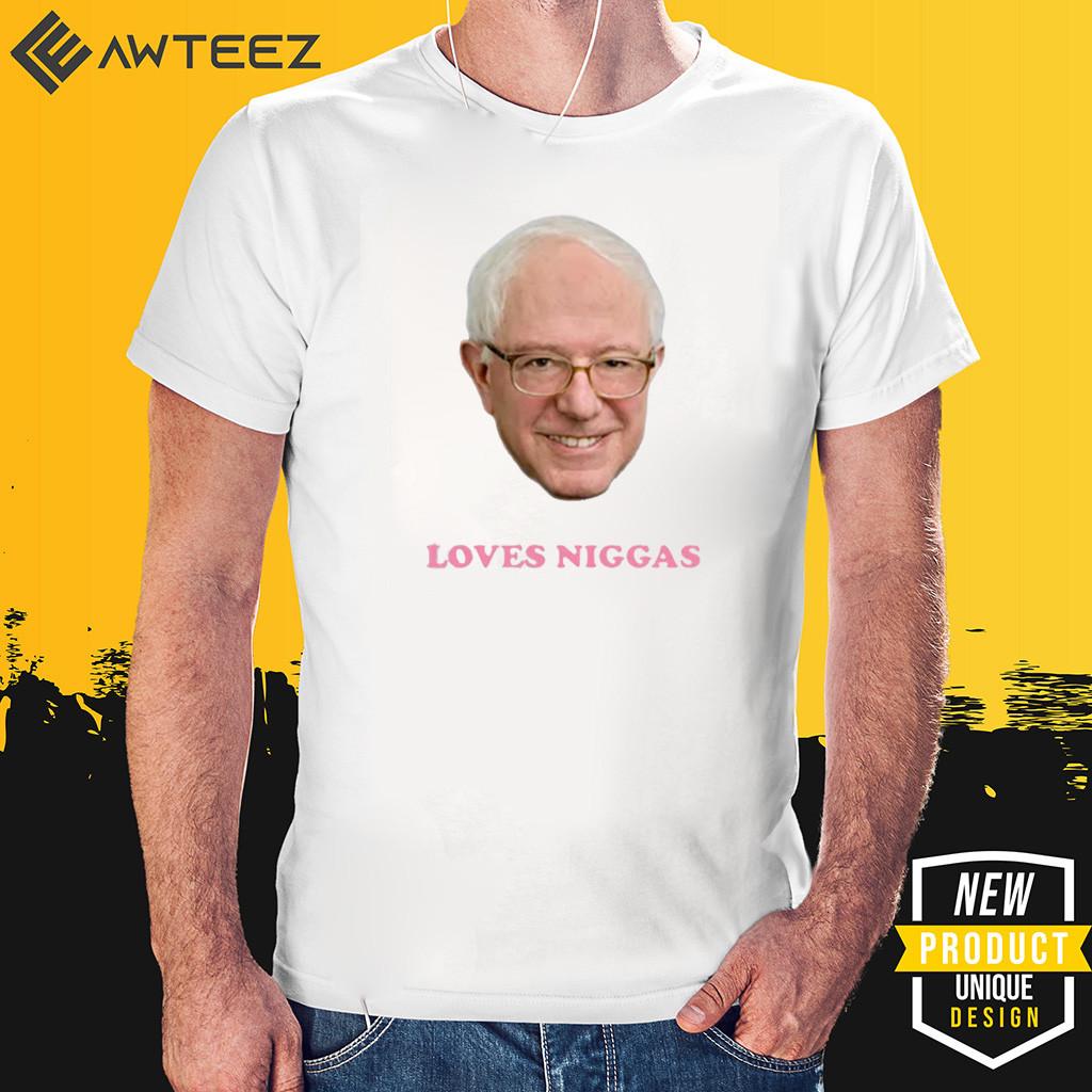 2020 BERNIE SANDERS LOVES NIGGAS SHIRT