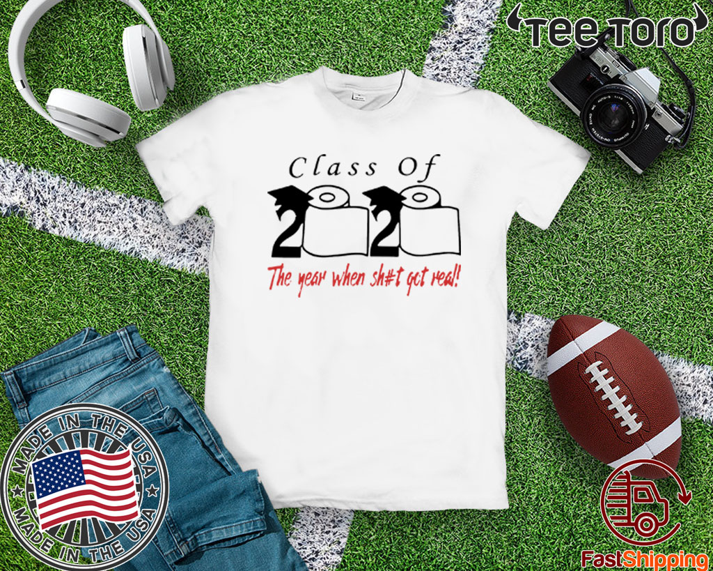 Class of 2020 Shirt the year when shit got real T-Shirt