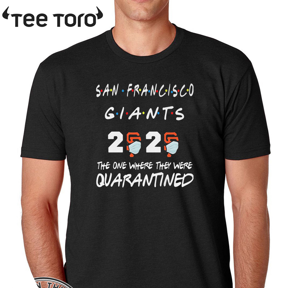 San Francisco Giants 2020 The One Where They Were Quarantined Covid-19 Shirt T-Shirt