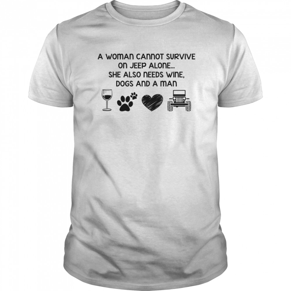 A Woman Cannot Survive On Jeep Alone She Also Needs Wine Dogs And A Man Classic Men's T-shirt