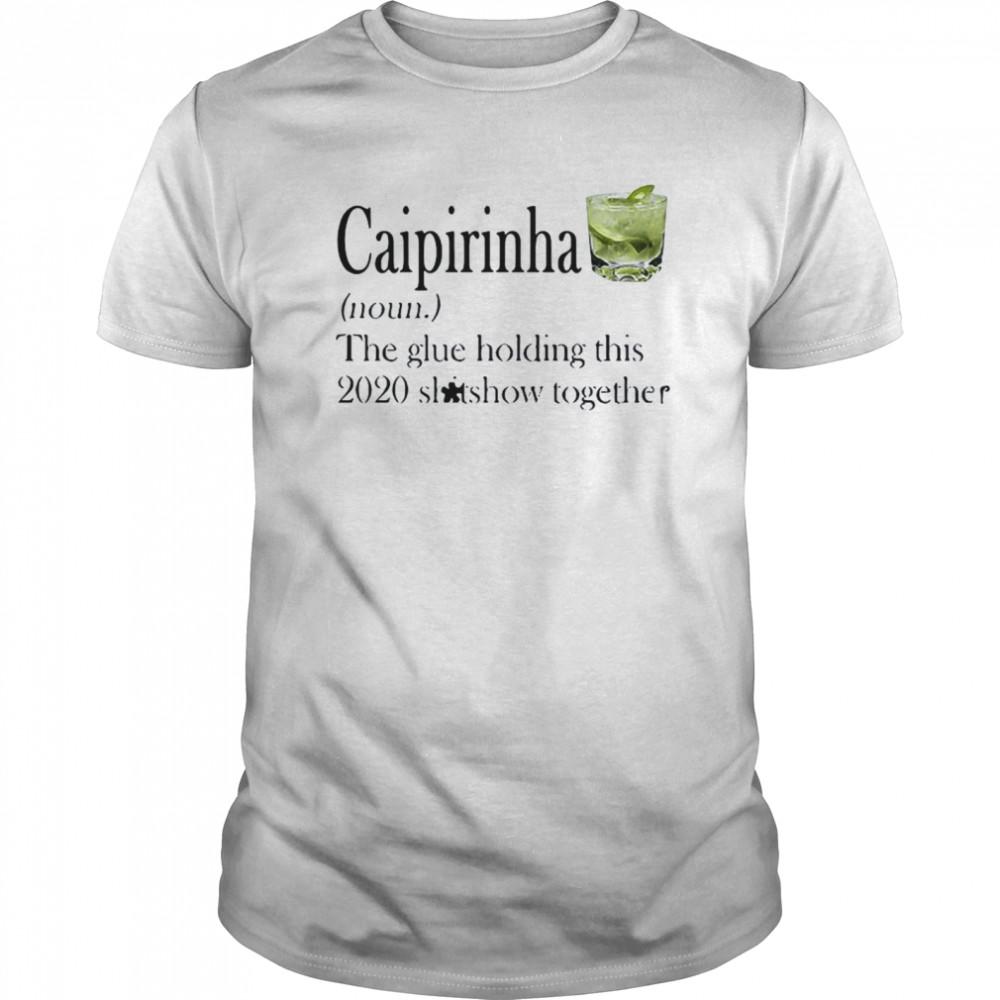 Caipirinha The Glue Holding This 2020 Shitshow Together Classic Men's T-shirt