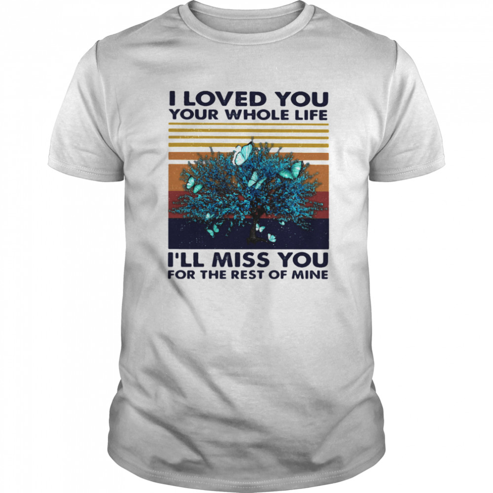 I Loved You Your Whole Life I'll Miss You For The Rest Of Mine Vintage Retro Classic Men's T-shirt