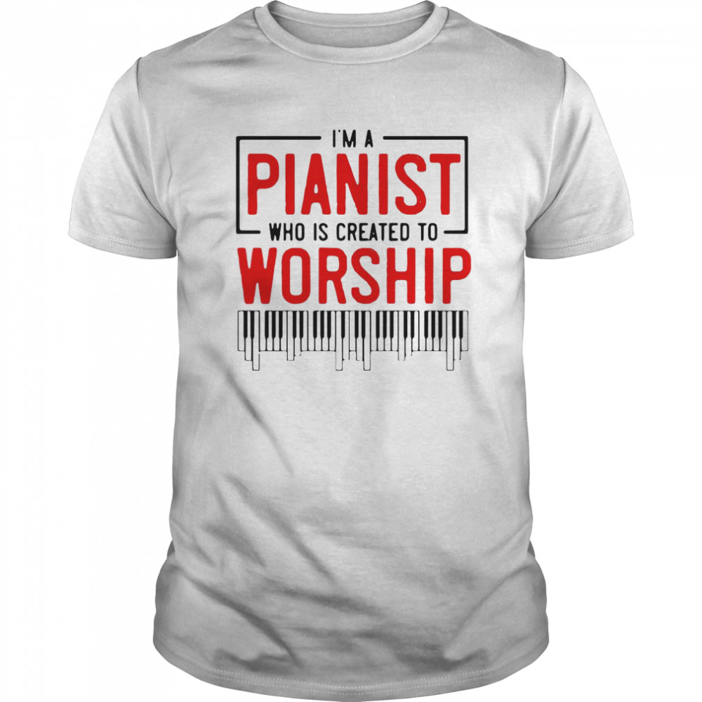 I'm Pianist Who Is Created To Worship Classic Men's T-shirt