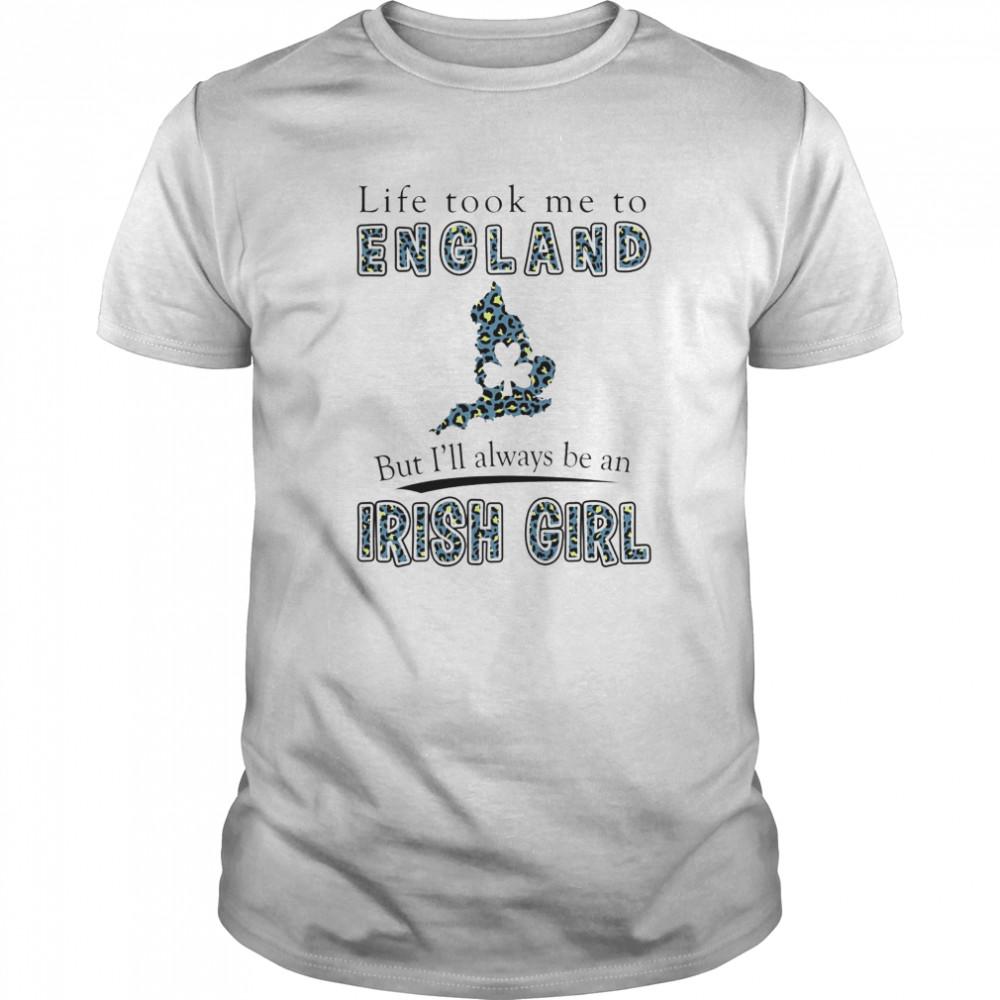 Life Took Me To England But I'll Always Be An Irish Girl Classic Men's T-shirt