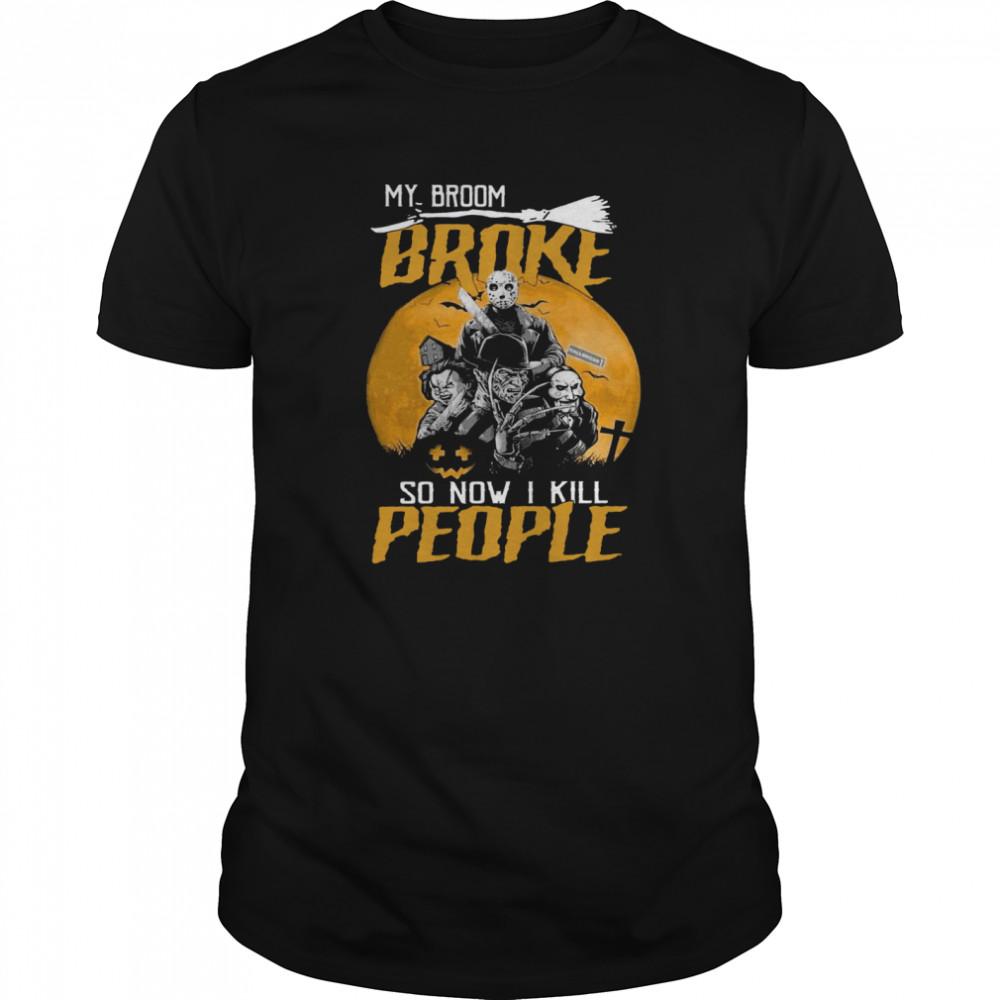 My Broom Broke So Now I Kill People Classic Men's T-shirt