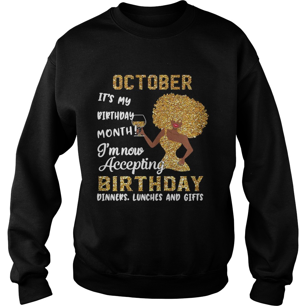 October Its My Birthday Month Im Now Accepting Birthday Dinners Lunches And Gifts  Sweatshirt