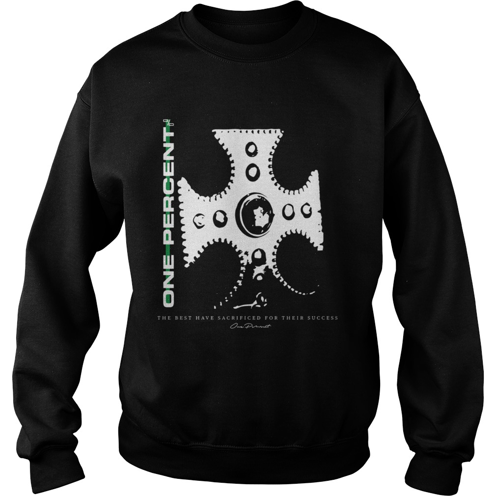 One Percent The Best Have Sacrificed Their Success  Sweatshirt