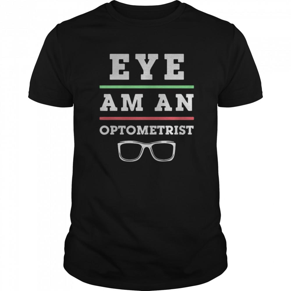 Optometry Eye Doctor Eye Am An Optometrist Classic Men's T-shirt