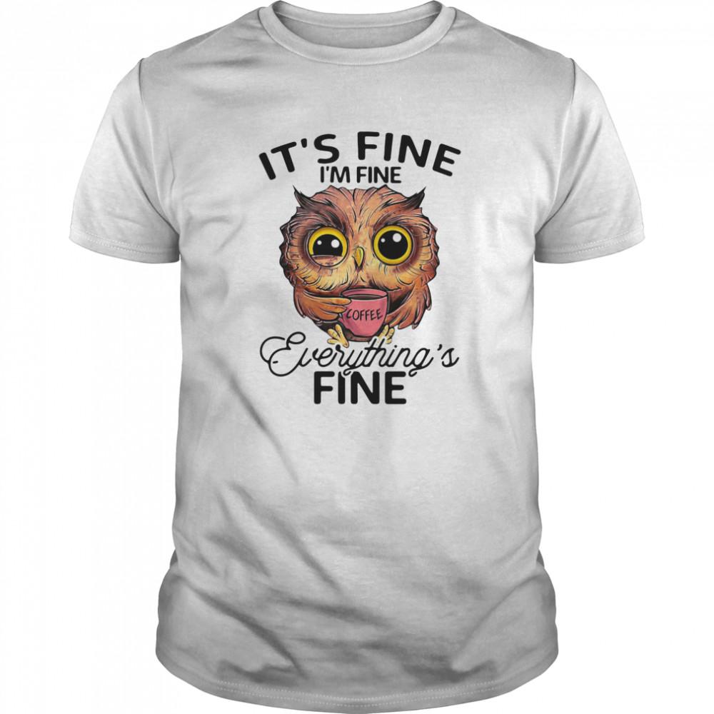 Owl It's Fine I'm Fine Everything's Fine Classic Men's T-shirt