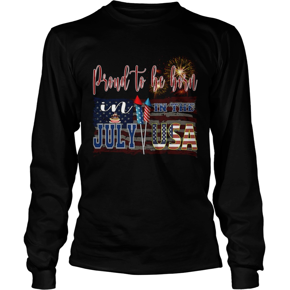 Proud To Be Born In The July USA  Long Sleeve