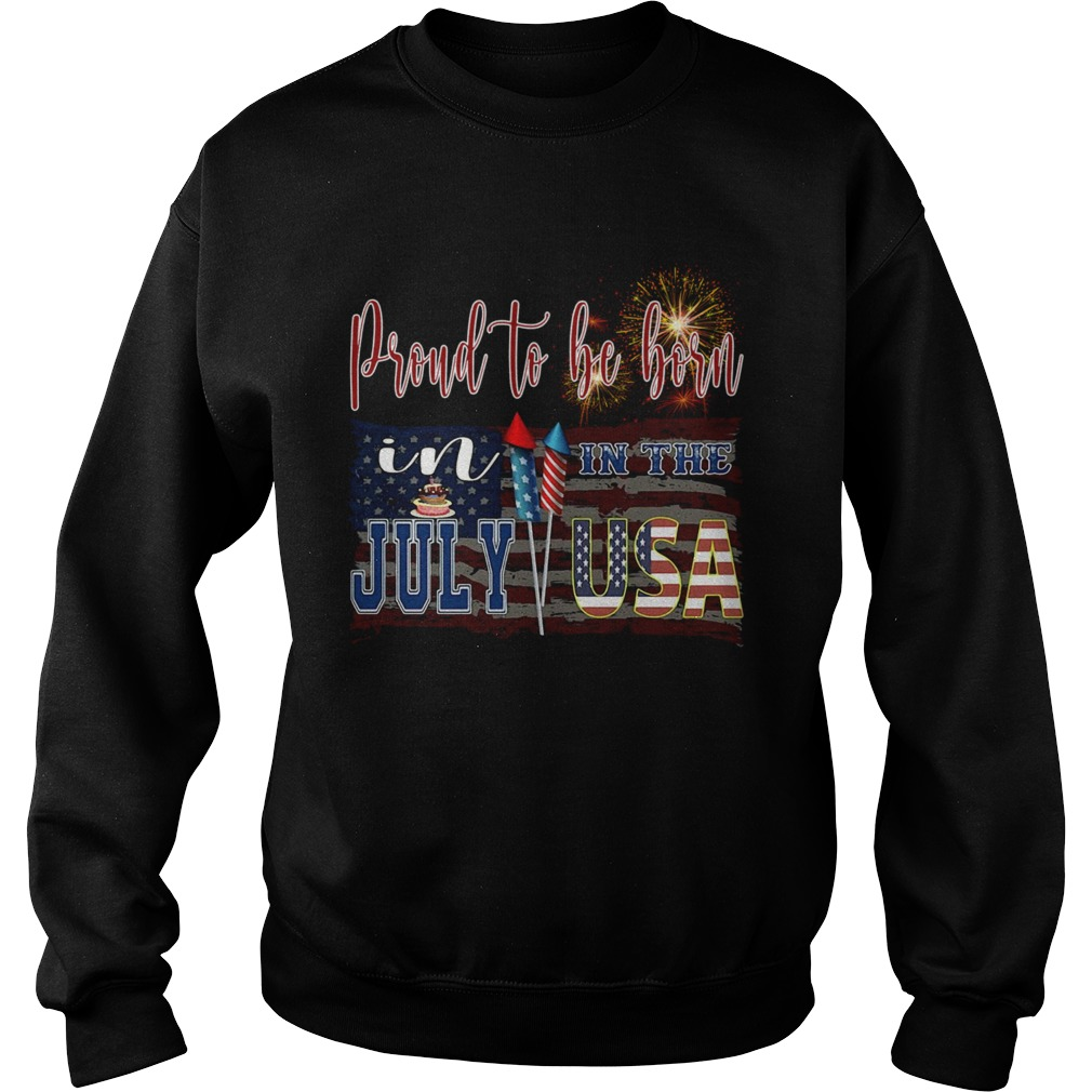 Proud To Be Born In The July USA  Sweatshirt