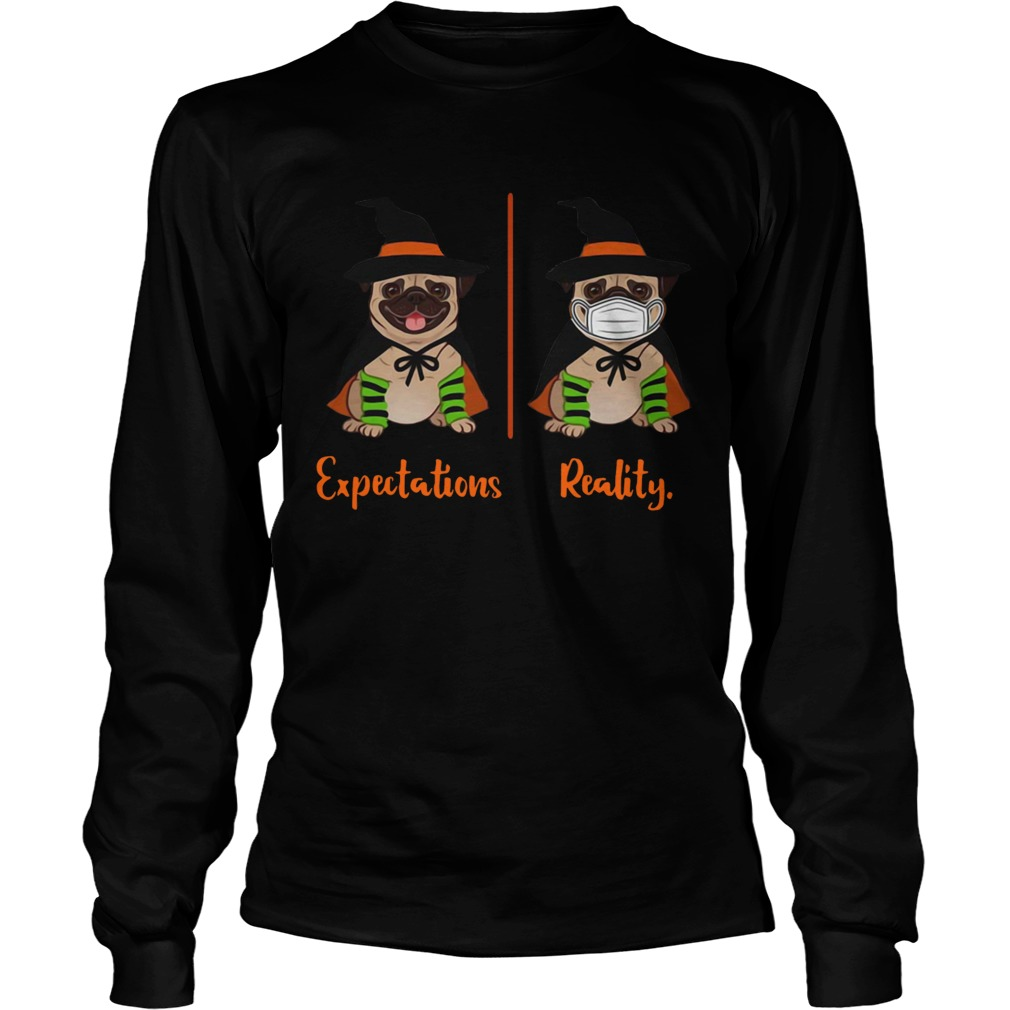 Pug Dog Witch Expectations Reality Halloween  Long Sleeve