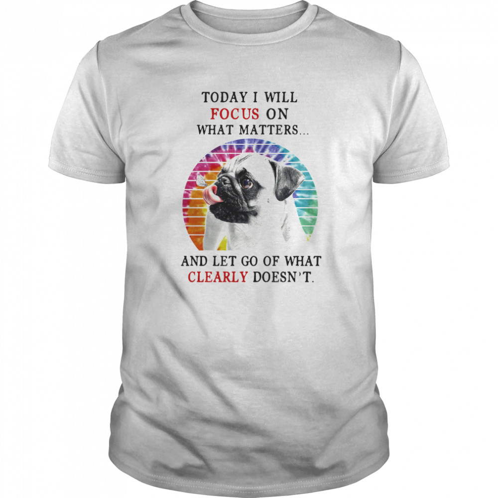 Pug Today I Will Focus On What Matters And Let Go Of What Clearly Doesnt Hippie Vintage Retro Classic Men's T-shirt