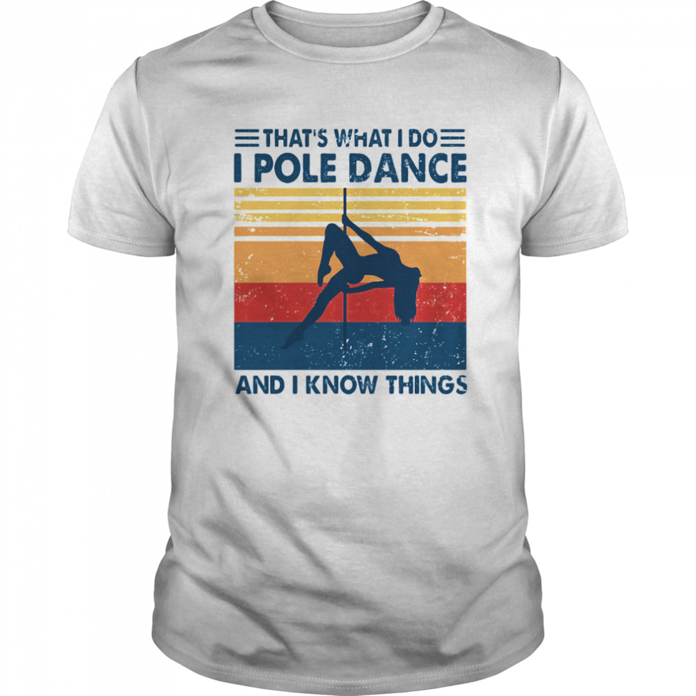 Thats What I Do I Pole Dance And I Know Things Vintage Retro Classic Men's T-shirt