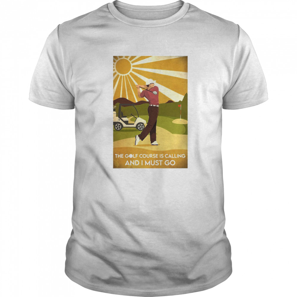 The Golf Course Is Calling And I Must Go He Lived Happily Ever After Classic Men's T-shirt