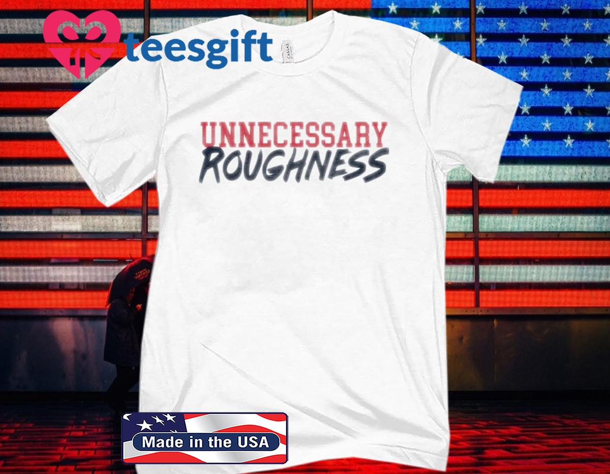 UNNECESSARY ROUGHNESS SHIRT