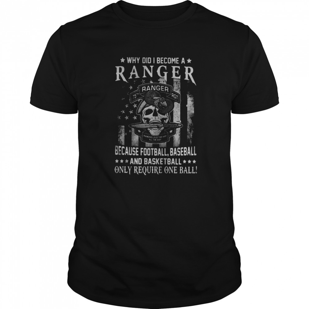 Why Did I Become A Ranger Because Football Baseball And Basketball Only Require One Ball Skull American Flag Independence Day Classic Men's T-shirt
