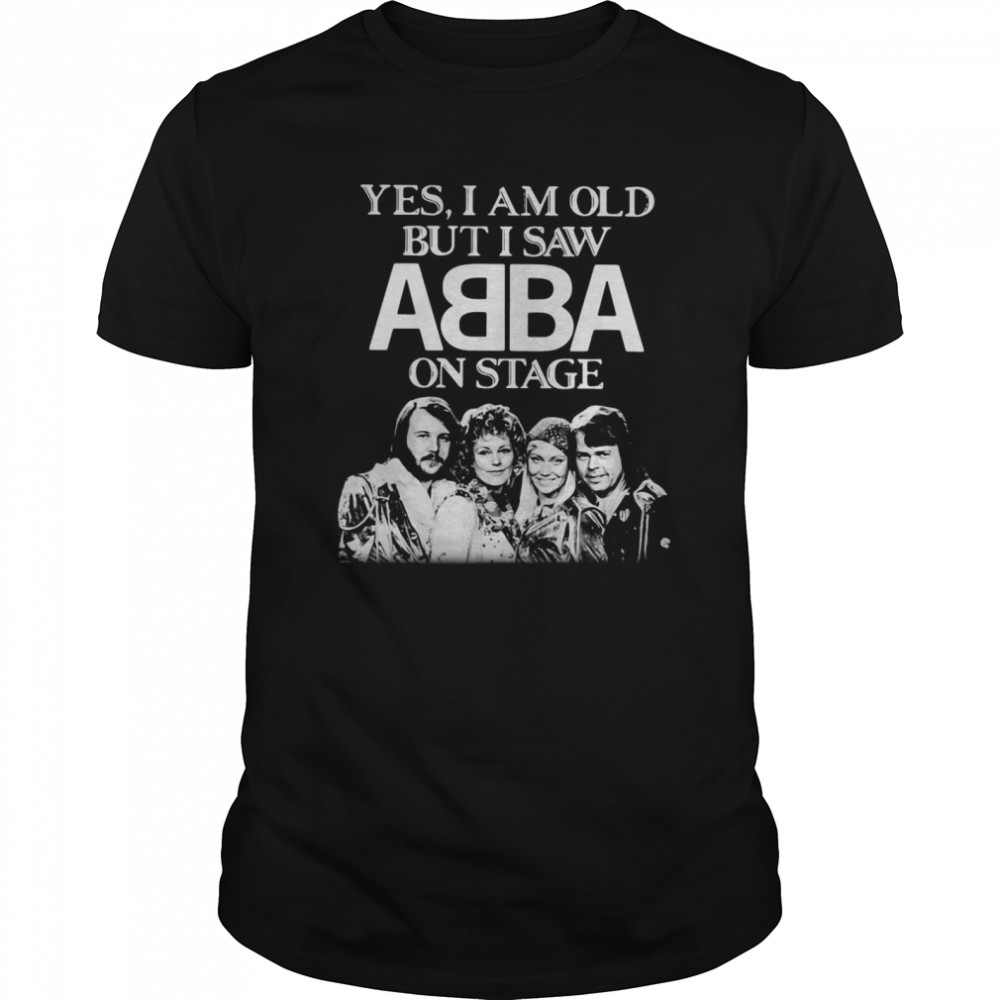 Yes I Am Old But I Saw ABBA On Stage Classic Men's T-shirt