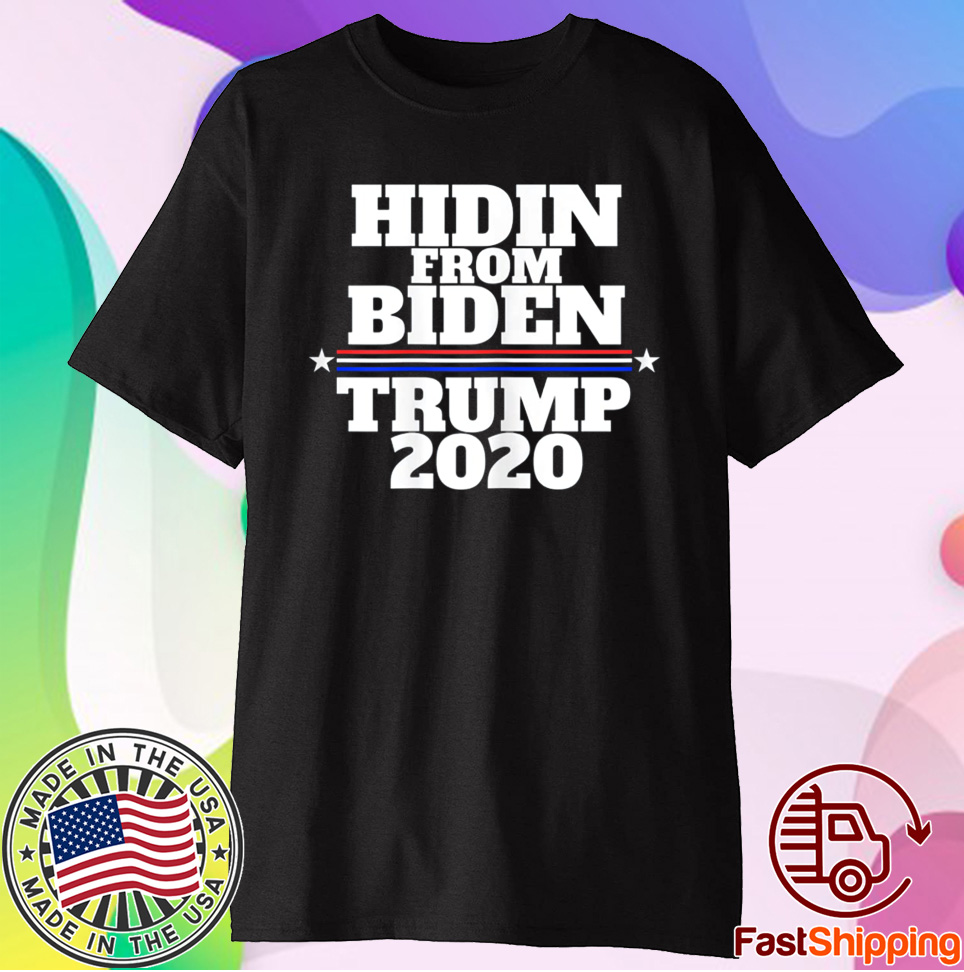 Hidin From Biden Anti Joe Trump 2020 T-Shirt