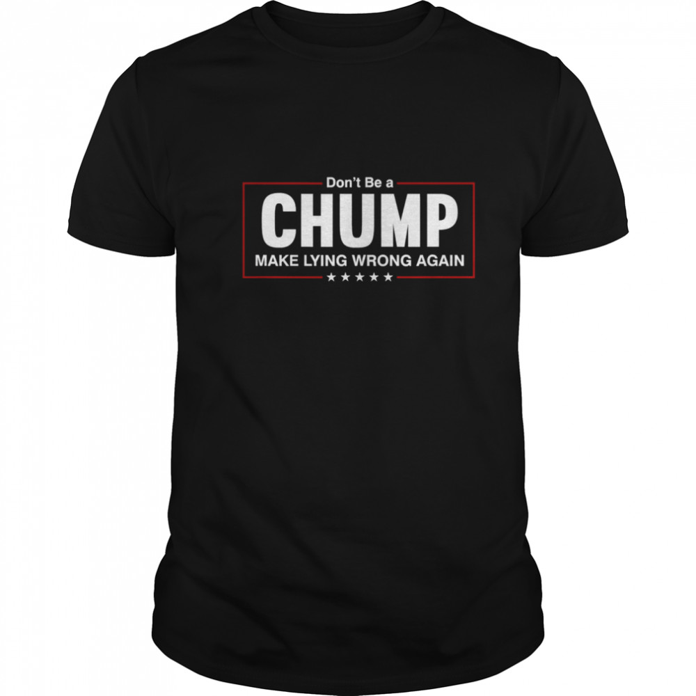 Don't Be A Chump Make Lying Wrong Again Stars Election  Classic Men's T-shirt